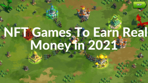 Read more about the article Top 7 Best and Upcoming NFT games To Earn Money in 2021